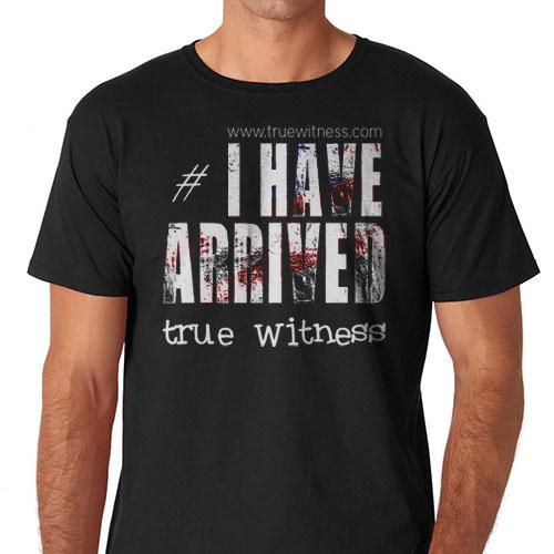 I Have Arrived Hashtag Shirt